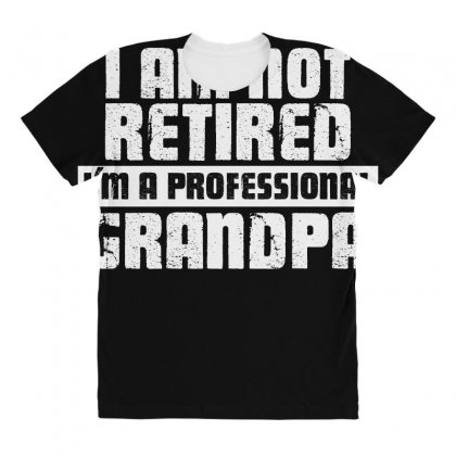 I Am Not Retired Im A Professional Grandpa T Shirt All Over Women's T-shirt Designed By Hung