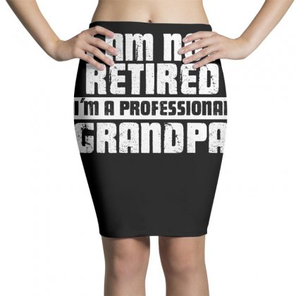 I Am Not Retired Im A Professional Grandpa T Shirt Pencil Skirts Designed By Hung