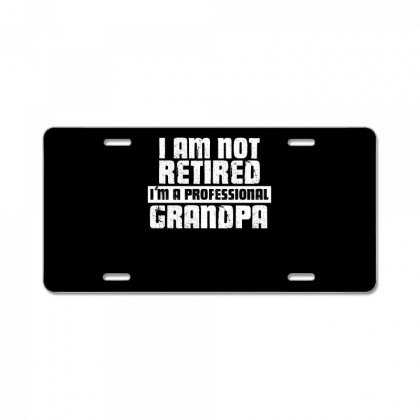I Am Not Retired Im A Professional Grandpa T Shirt License Plate Designed By Hung