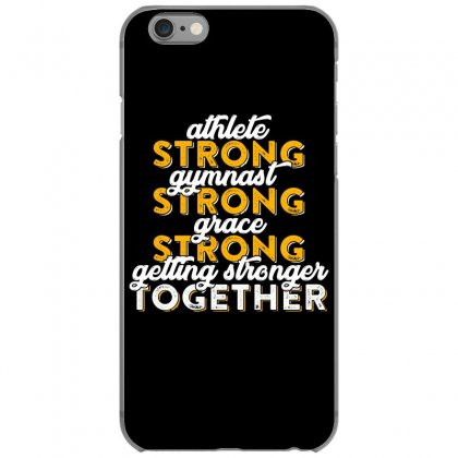 Getting Strong Together T Shirt Iphone 6/6s Case Designed By Hung