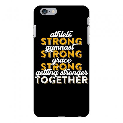 Getting Strong Together T Shirt Iphone 6 Plus/6s Plus Case Designed By Hung