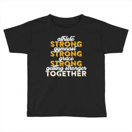 Getting Strong Together T Shirt Toddler T-shirt Designed By Hung