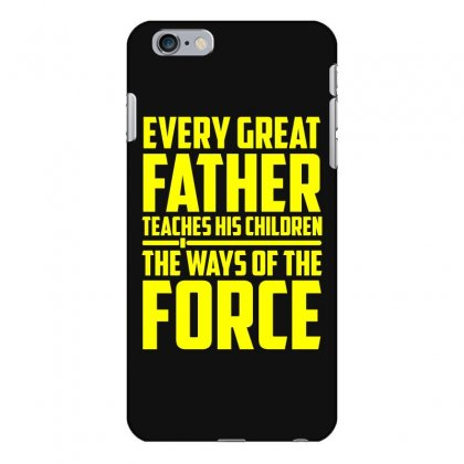 Every Great Father Teaches His Children T Shirt Iphone 6 Plus/6s Plus Case Designed By Hung