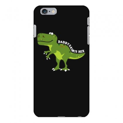 Daddysaurus Rex T Shirt Iphone 6 Plus/6s Plus Case Designed By Hung