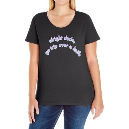 Alright Dude Go Trip Over A Knife Ladies Curvy T-shirt Designed By Seniha