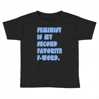 Feminist Is My Second Favorite F Word Toddler T-shirt Designed By Seniha