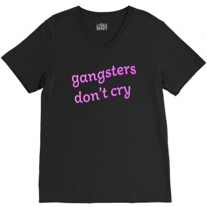 Gangsters Dont Cry V-neck Tee Designed By Seniha
