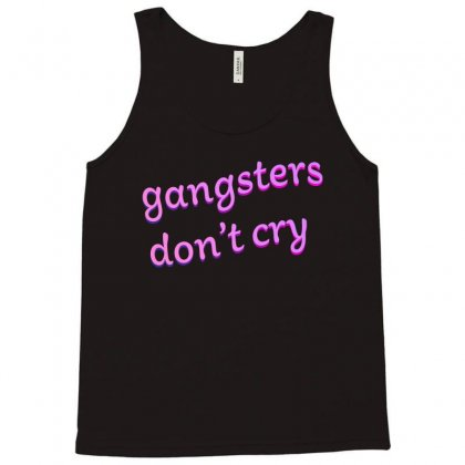 Gangsters Dont Cry Tank Top Designed By Seniha