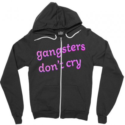 Gangsters Dont Cry Zipper Hoodie Designed By Seniha