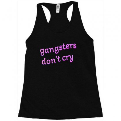 Gangsters Dont Cry Racerback Tank Designed By Seniha