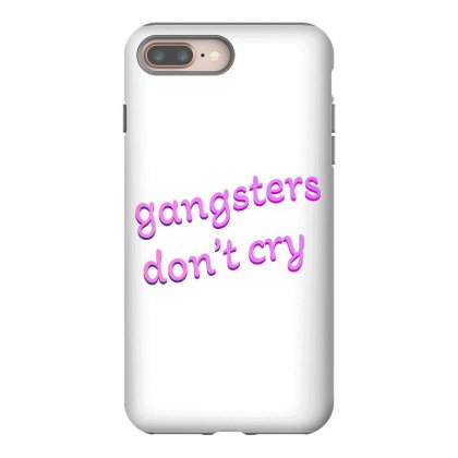 Gangsters Dont Cry Iphone 8 Plus Case Designed By Seniha
