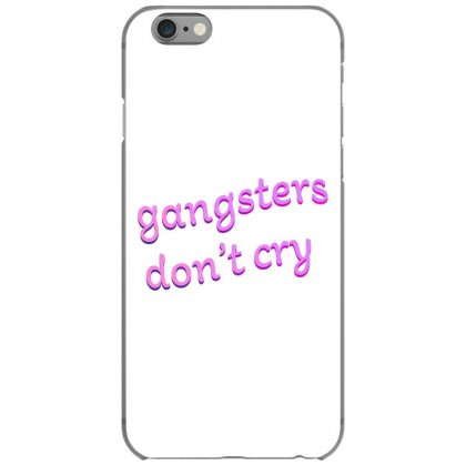 Gangsters Dont Cry Iphone 6/6s Case Designed By Seniha