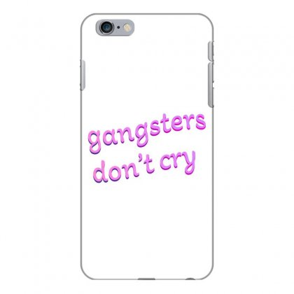 Gangsters Dont Cry Iphone 6 Plus/6s Plus Case Designed By Seniha