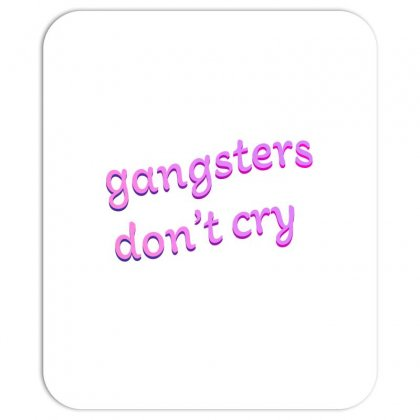 Gangsters Dont Cry Mousepad Designed By Seniha