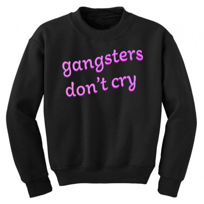 Gangsters Dont Cry Youth Sweatshirt Designed By Seniha