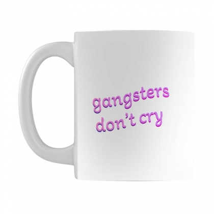 Gangsters Dont Cry Mug Designed By Seniha