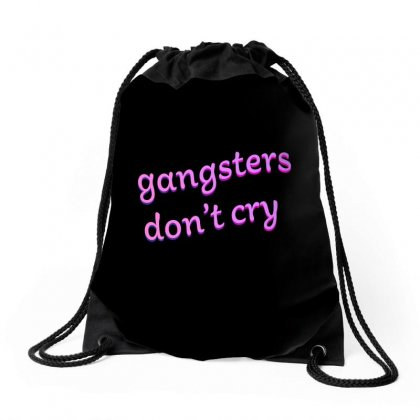 Gangsters Dont Cry Drawstring Bags Designed By Seniha