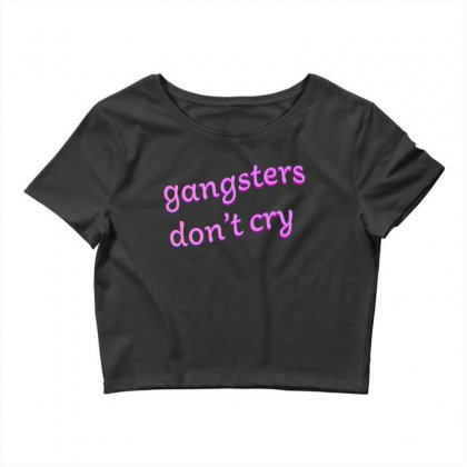 Gangsters Dont Cry Crop Top Designed By Seniha