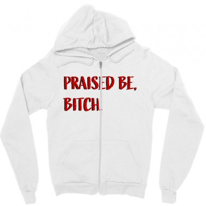 Praised Be Bitch Zipper Hoodie Designed By Seniha