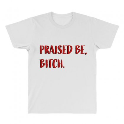 Praised Be Bitch All Over Men's T-shirt Designed By Seniha