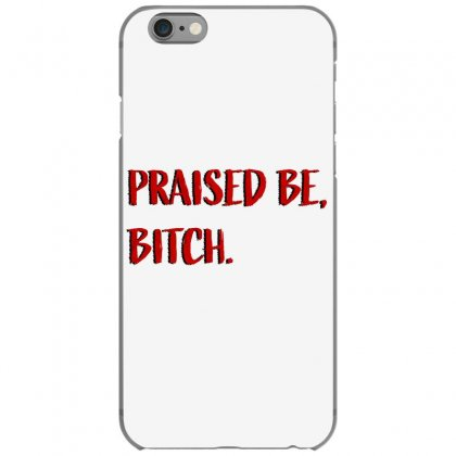 Praised Be Bitch Iphone 6/6s Case Designed By Seniha