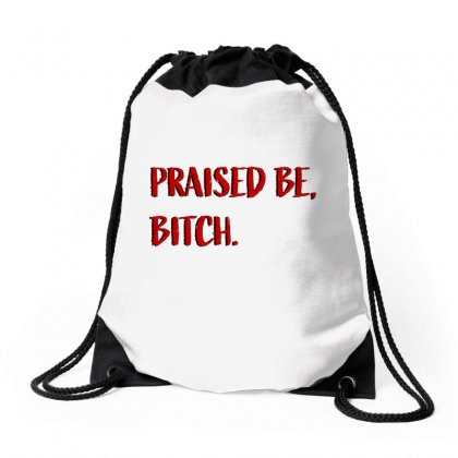 Praised Be Bitch Drawstring Bags Designed By Seniha