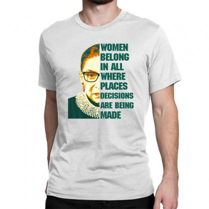 Women Belong In All Places Rbg Classic T-shirt Designed By Sengul