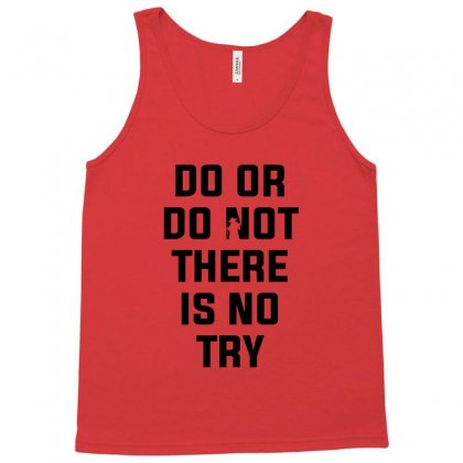 Do Or Do Not There Is No Try For Light Tank Top Designed By Nurbetulk