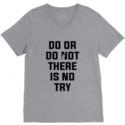 Do Or Do Not There Is No Try For Light V-neck Tee Designed By Nurbetulk