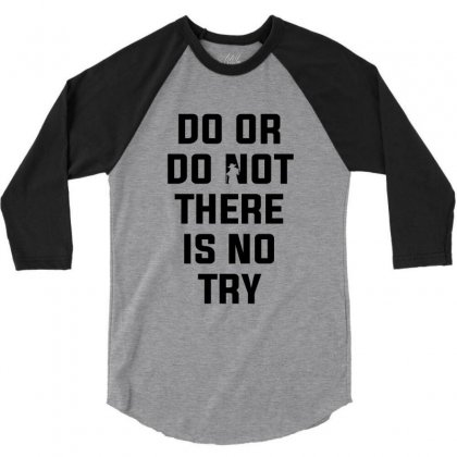 Do Or Do Not There Is No Try For Light 3/4 Sleeve Shirt Designed By Nurbetulk
