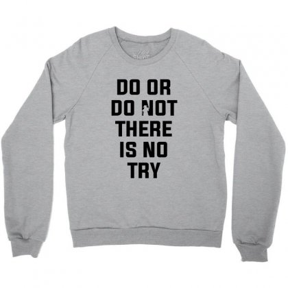 Do Or Do Not There Is No Try For Light Crewneck Sweatshirt Designed By Nurbetulk
