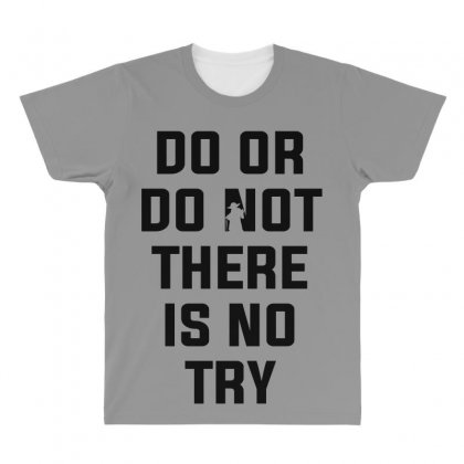 Do Or Do Not There Is No Try For Light All Over Men's T-shirt Designed By Nurbetulk