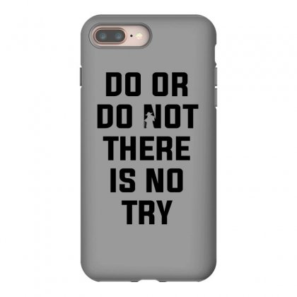Do Or Do Not There Is No Try For Light Iphone 8 Plus Case Designed By Nurbetulk