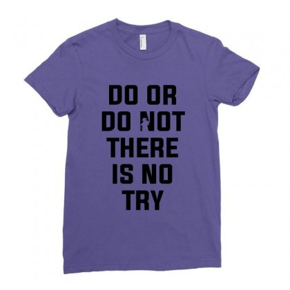 Do Or Do Not There Is No Try For Light Ladies Fitted T-shirt Designed By Nurbetulk