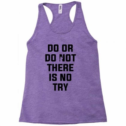 Do Or Do Not There Is No Try For Light Racerback Tank Designed By Nurbetulk