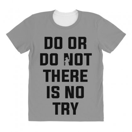 Do Or Do Not There Is No Try For Light All Over Women's T-shirt Designed By Nurbetulk