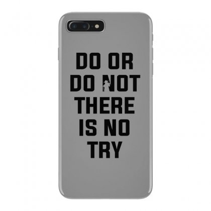 Do Or Do Not There Is No Try For Light Iphone 7 Plus Case Designed By Nurbetulk