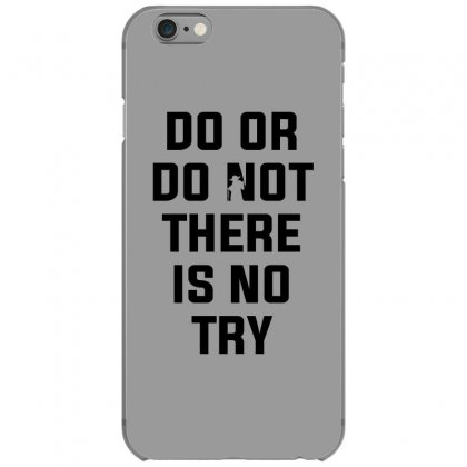 Do Or Do Not There Is No Try For Light Iphone 6/6s Case Designed By Nurbetulk