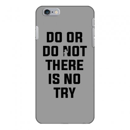 Do Or Do Not There Is No Try For Light Iphone 6 Plus/6s Plus Case Designed By Nurbetulk