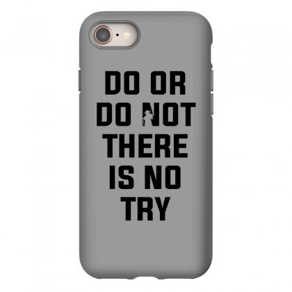 Do Or Do Not There Is No Try For Light Iphone 8 Case Designed By Nurbetulk