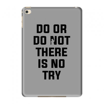 Do Or Do Not There Is No Try For Light Ipad Mini 4 Case Designed By Nurbetulk