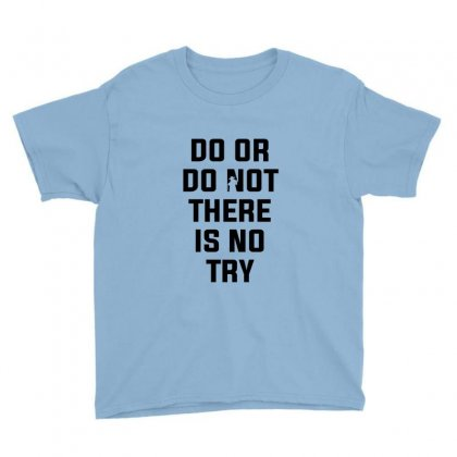 Do Or Do Not There Is No Try For Light Youth Tee Designed By Nurbetulk