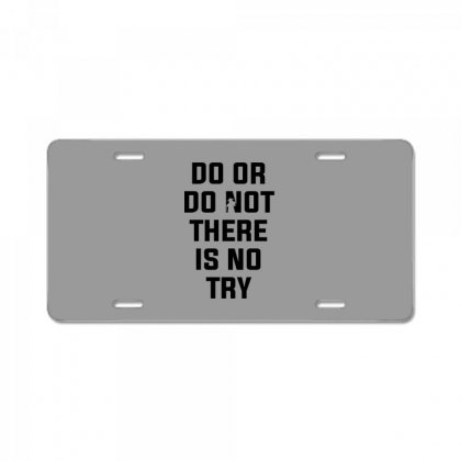 Do Or Do Not There Is No Try For Light License Plate Designed By Nurbetulk