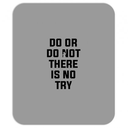 Do Or Do Not There Is No Try For Light Mousepad Designed By Nurbetulk