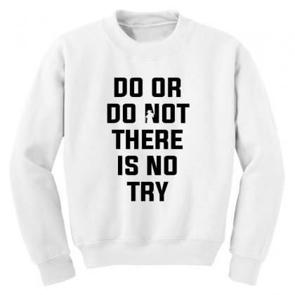 Do Or Do Not There Is No Try For Light Youth Sweatshirt Designed By Nurbetulk