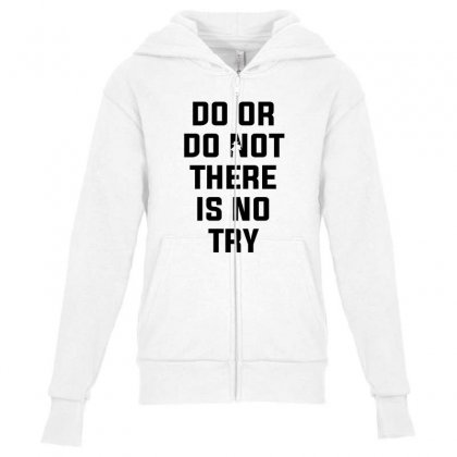 Do Or Do Not There Is No Try For Light Youth Zipper Hoodie Designed By Nurbetulk
