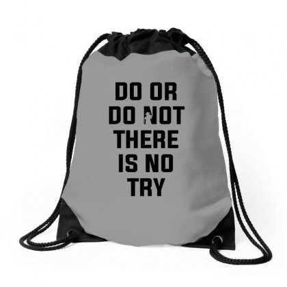 Do Or Do Not There Is No Try For Light Drawstring Bags Designed By Nurbetulk