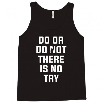 Do Or Do Not There Is No Try For Dark Tank Top Designed By Nurbetulk