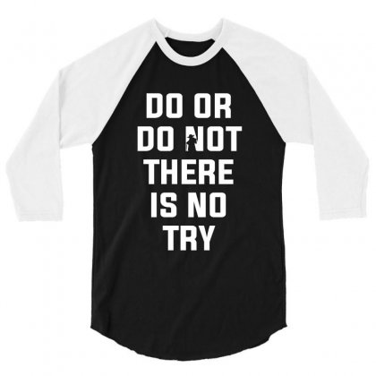 Do Or Do Not There Is No Try For Dark 3/4 Sleeve Shirt Designed By Nurbetulk