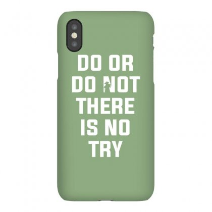 Do Or Do Not There Is No Try For Dark Iphonex Case Designed By Nurbetulk